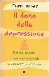 Il dono della depressione. Il male oscuro come opportunità di crescita spirituale