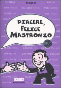 Foto Cover di Piacere, Felice Mastronzo 2, Libro di Nomix.it, edito da Mondadori
