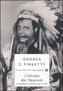 Libro L' ultimo dei neuroni. La leggenda dei pellerossa del cervello Andrea G. Pinketts