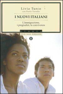 Foto Cover di I nuovi italiani. L'immigrazione, i pregiudizi, la convivenza, Libro di Livia Turco,Paola Tavella, edito da Mondadori