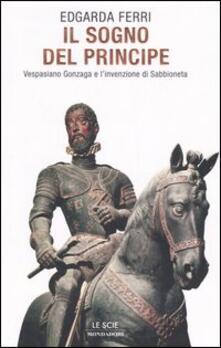 Filippodegasperi.it Il sogno del principe. Vespasiano Gonzaga e l'invenzione di Sabbioneta Image