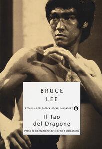Foto Cover di Il tao del dragone. Verso la liberazione del corpo e dell'anima, Libro di Bruce Lee, edito da Mondadori