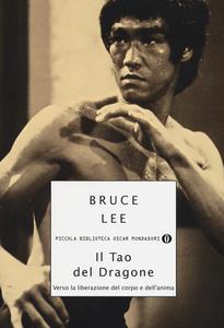 Libro Il tao del dragone. Verso la liberazione del corpo e dell'anima Bruce Lee