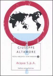 Acqua S.p.A. Dall'oro nero all'oro blu - Giuseppe Altamore - copertina