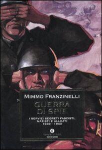 Libro Guerra di spie. I servizi segreti fascisti, nazisti e alleati. 1939-1943 Mimmo Franzinelli