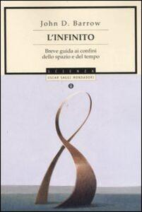 Foto Cover di L' infinito. Breve guida ai confini dello spazio e del tempo, Libro di John D. Barrow, edito da Mondadori