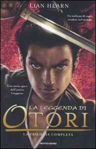 Foto Cover di La leggenda di Otori: La leggenda di Otori-Il viaggio di Takeo-L'ultima luna, Libro di Lian Hearn, edito da Mondadori