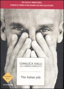 Libro The italian job. Tra Italia e Inghilterra, viaggio al cuore di due culture calcistiche Gianluca Vialli , Gabriele Marcotti
