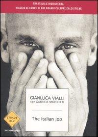 The The italian job. Tra Italia e Inghilterra, viaggio al cuore di due culture calcistiche - Vialli Gianluca Marcotti Gabriele - wuz.it
