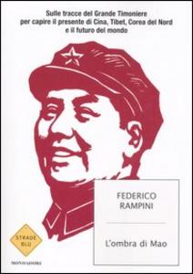 Libro L' ombra di Mao. Sulle tracce del Grande Timoniere per capire il presente di Cina, Tibet, Corea del Nord e il futuro del mondo Federico Rampini