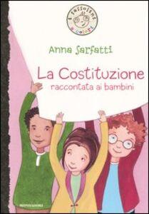 Foto Cover di La Costituzione raccontata ai bambini, Libro di Anna Sarfatti, edito da Mondadori