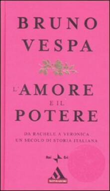 L amore e il potere. Da Rachele a Veronica, un secolo di storia italiana.pdf