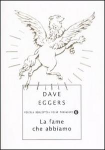 Libro La fame che abbiamo Dave Eggers