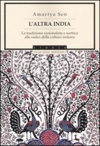 Libro L' altra India. La tradizione razionalista e scettica alle radice della cultura indiana Amartya K. Sen