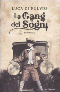 Foto Cover di La gang dei sogni, Libro di Luca Di Fulvio, edito da Mondadori