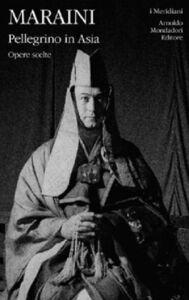 Foto Cover di Pellegrino in Asia. Opere scelte, Libro di Fosco Maraini, edito da Mondadori