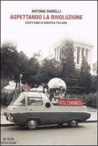 Libro Aspettando la rivoluzione. Cento anni di sinistra italiana Antonio Ghirelli