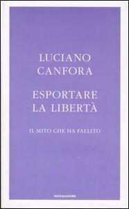 Foto Cover di Esportare la libertà. Il mito che ha fallito, Libro di Luciano Canfora, edito da Mondadori