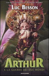 Libro Arthur e la guerra dei due mondi Luc Besson
