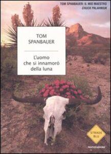 Foto Cover di L' uomo che si innamorò della luna, Libro di Tom Spanbauer, edito da Mondadori