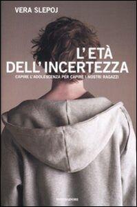 Foto Cover di L' età dell'incertezza. Capire l'adolescenza per capire i nostri ragazzi, Libro di Vera Slepoj, edito da Mondadori