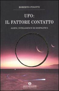 Foto Cover di UFO. Il fattore contatto. Alieni, intelligence ed esopolitica, Libro di Roberto Pinotti, edito da Mondadori