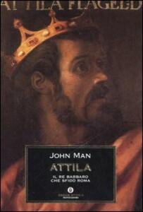 Attila. Il re barbaro che sfidò Roma