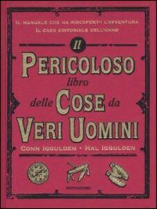 Foto Cover di Il pericoloso libro delle cose da veri uomini, Libro di Conn Iggulden,Hal Iggulden, edito da Mondadori