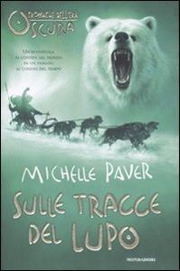 Libro Sulle tracce del lupo. Cronache dell'era oscura. Vol. 3 Michelle Paver