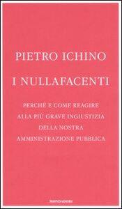 Libro I nullafacenti. Perché e come reagire alla più grave ingiustizia della nostra amministrazione pubblica Pietro Ichino