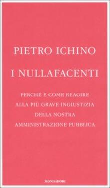 I nullafacenti. Perché e come reagire alla più grave ingiustizia della nostra amministrazione pubblica - Pietro Ichino - copertina
