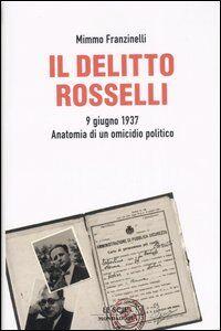 Libro Il delitto Rosselli. 9 giugno 1937. Anatomia di un omicidio politico Mimmo Franzinelli