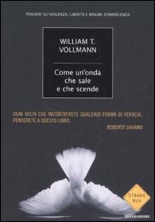 Come un'onda che sale e che scende. Pensieri su violenza, libertà e misure d'emergenza - William T. Vollmann - copertina