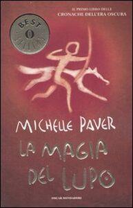 Libro La magia del lupo. Cronache dell'Era Oscura. Vol. 1 Michelle Paver