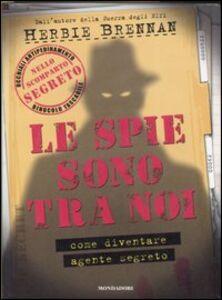 Libro Le spie sono tra noi. Come diventare agente segreto. Con gadget Herbie Brennan