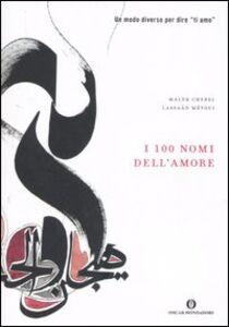 Foto Cover di I cento nomi dell'amore, Libro di Malek Chebel,Lassâd Métoui, edito da Mondadori
