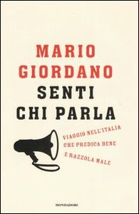 Libro Senti chi parla. Viaggio nell'Italia che predica bene e razzola male Mario Giordano