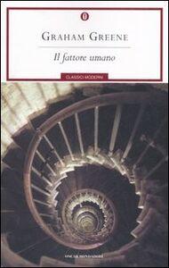 Foto Cover di Il fattore umano, Libro di Graham Greene, edito da Mondadori