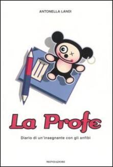 La profe. Diario di un insegnante con gli anfibi - Antonella Landi - copertina