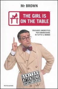 Libro The girl is on the table. Frasario umoristico per rimorchiare in tutto il mondo Andrea Pellizzari , Filippo Fiocchi
