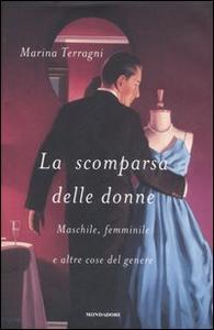 Libro La scomparsa delle donne. Maschile, femminile e altre cose del genere Marina Terragni