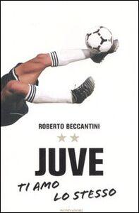 Foto Cover di Juve ti amo lo stesso, Libro di Roberto Beccantini, edito da Mondadori