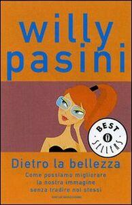 Foto Cover di Dietro la bellezza. Come possiamo migliorare la nostra immagine senza tradire noi stessi, Libro di Willy Pasini, edito da Mondadori