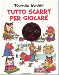 Libro Tutto Scarry per giocare. Giochiamo con Richard Scarry Richard Scarry