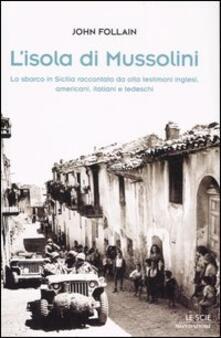 Radiospeed.it L' isola di Mussolini. Lo sbarco in Sicilia raccontato da otto testimoni inglesi, americani, italiani e tedeschi Image