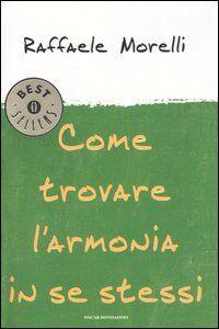 Foto Cover di Come trovare l'armonia in se stessi, Libro di Raffaele Morelli, edito da Mondadori
