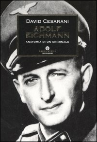 Adolf Eichmann. Anatomia di un criminale - Cesarani David - wuz.it