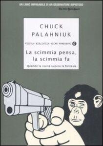 Foto Cover di La scimmia pensa, la scimmia fa. Quando la realtà supera la fantasia, Libro di Chuck Palahniuk, edito da Mondadori