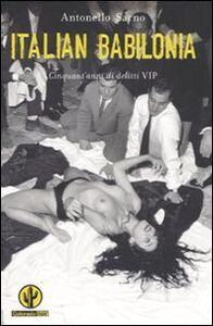 Libro Italian Babilonia. Cinquant'anni di delitti VIP Antonello Sarno
