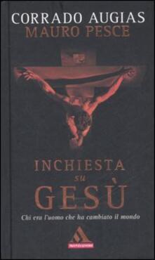 Inchiesta su Gesù. Chi era l'uomo che ha cambiato il mondo - Corrado Augias,Mauro Pesce - copertina